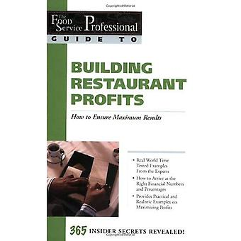 The Food Service Professionals Guide to Building Restaurant Profits: How to Ensure Maximum Results (Food Service Professionals Guide to)