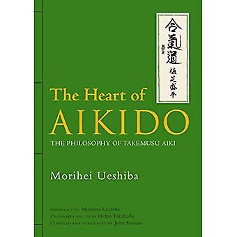 The Heart of Aikido: The Philosophy of Takemusu Aiki