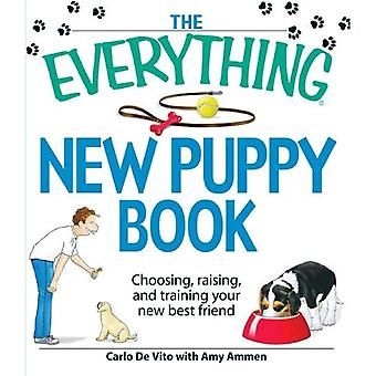 The Everything New Puppy Book: Choosing, Raising, and Training Your New Best Friend (Everything (Pets))