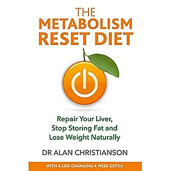 The Metabolism Reset Diet: Repair Your Liver, Stop Storing Fat and Lose Weight Naturally