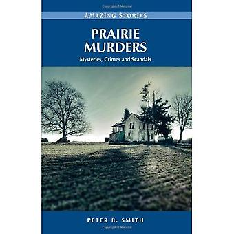 Prairie Murders: Mysteries, Crimes and Scandals