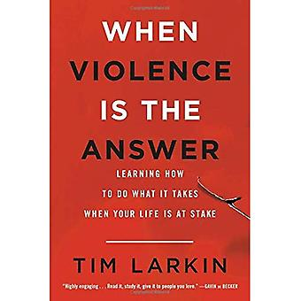When Violence Is the Answer: Learning How to Do� What It Takes When Your Life Is at Stake