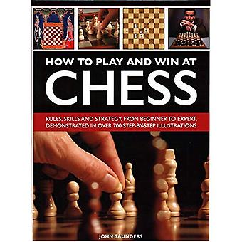 How to Play and Win at Chess: Rules, skills and strategy, from beginner to expert, demonstrated in over 700 step-by-step illustrations