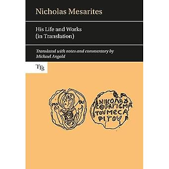 Nicholas Mesarites: His life and works (in translation) (Translated Texts for Byzantinists)