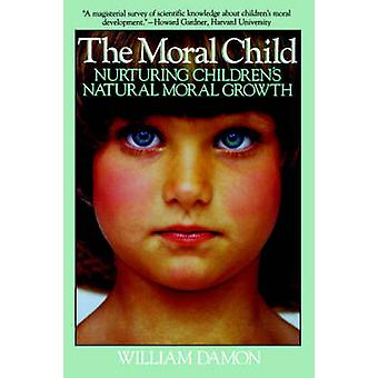 Moral Child Nurturing Childrens Natural Moral Growth by Damon & William
