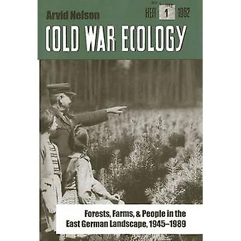 Cold War Ecology Forests Farms and People in the East German Landscape 19451989 by Nelson & Arvid