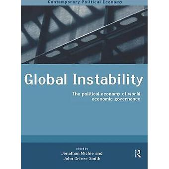 Global Instability The Political Economy of World Economic Governance by Grieve Smith & John