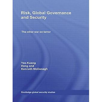 Risk Global Governance and Security  The Other War on Terror by Heng & YeeKuang