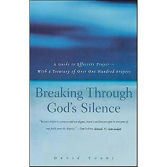 Breaking Through Gods Silence A Guide to Effective PrayerWith a Treasury of Over One Hundred Prayers by Yount & David