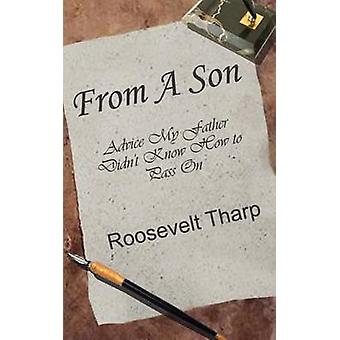 From A Son  Advice My Father Didnt Know How to Pass On by Tharp & Roosevelt