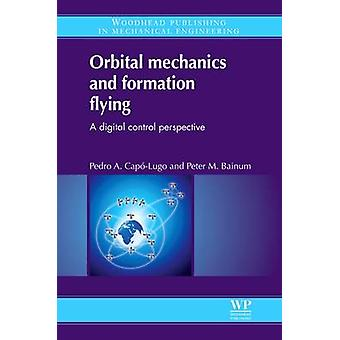 Orbital Mechanics and Formation Flying A Digital Control Perspective by CapoLugo & Pedro A.