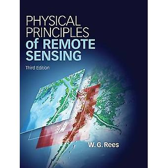 Physical Principles of Remote Sensing. by Gareth. Rees by Rees & Gareth