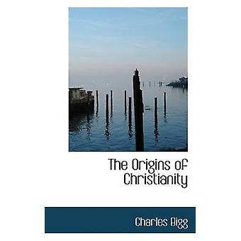 The Origins of Christianity by Bigg & Charles