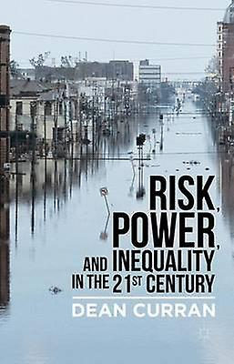 Risk Power and Inequality in the 21st Century by Curran & D.
