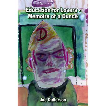 Bildung für Verlierer Memoirs of Dunce durch Dullerson & Joe