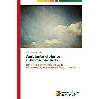 Ambiente violento infncia perdida by Vieira Ana Carolina