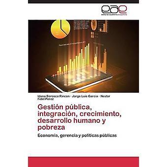 Gestin pblica integracin crecimiento desarrollo humano y pobreza by Rincon Idana Berosca