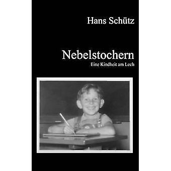 Nebelstochern Eine Kindheit am Lech de Schtz et Hans