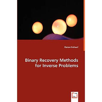 Binary Recovery Methods for Inverse Problems by Frhauf & Florian