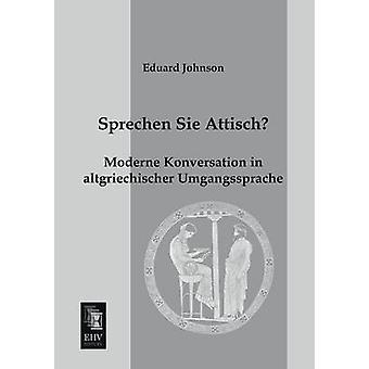 Sprechen Sie Attisch by Johnson & Eduard