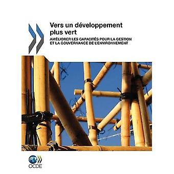 Vers Un Developpement Plus Vert Ameliorer Les Capacites Pour La Gestion Et La Gouvernance de LEnvironnement by Oecd Publishing