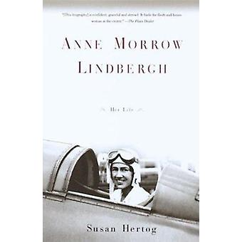 Anne Morrow Lindbergh - Her Life by Susan Hertog - 9780385720076 Book