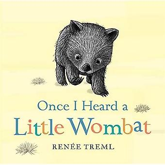 Once I Heard a Little Wombat by Renee Treml - 9780857987396 Book