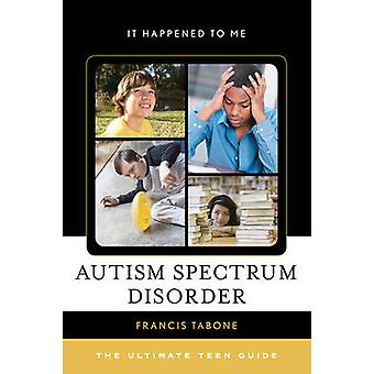 Autism Spectrum Disorder - The Ultimate Teen Guide by Francis Tabone -
