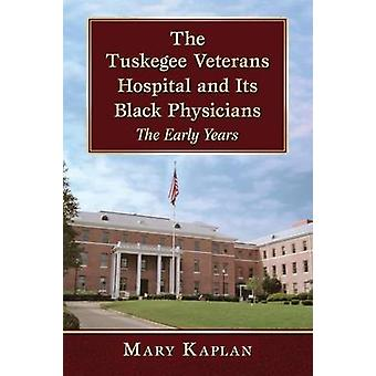 The Tuskegee Veterans Hospital and its Black Physicians - The Early Ye