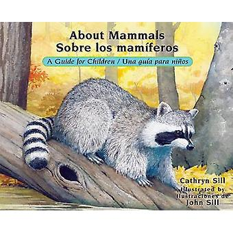 About Mammals - A Guide for Children / Sobre Los Maniferos - Una Guia P