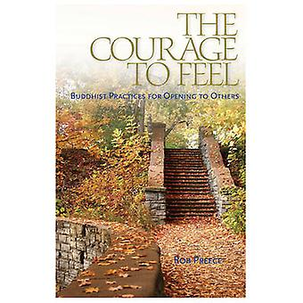 Courage to Feel - Buddhist Practices for Opening to Others by Rob Pree