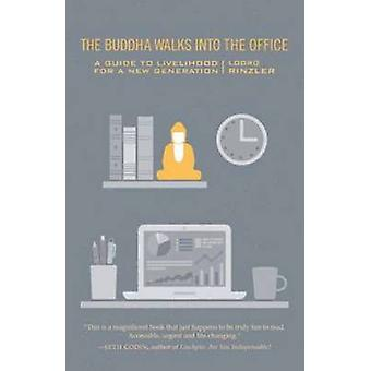 The Buddha Walks into the Office - A Guide to Livelihood for a New Gen