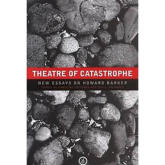 Theatre of Catastrophe - New Essays on Howard Barker (New edition) by