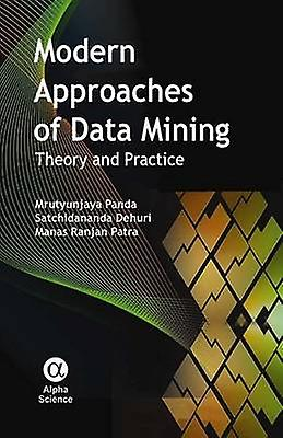Modern Approaches of Data Mining - Theory and Practice by Mrutyunjaya