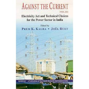 Against the Current - Volume III -- Electricity Act & Technical Choice