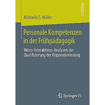 Personale Kompetenzen in Der Fruhpadagogik VideoInteraktionsAnalysen Zur Qualifizierung Der Krippenbetreuung by Muller & Michaela