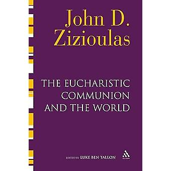 The Eucharistic Communion and the World by Zizioulas & John D.