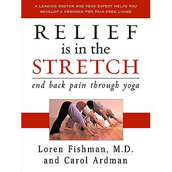 Relief is in the Stretch - End Back Pain Through Yoga by Loren Fishman