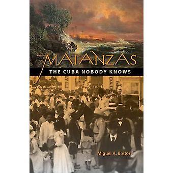 Matanzas - The Cuba Nobody Knows by Miguel A. Bretos - 9780813038100 B