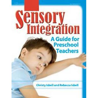 Sensory Integration - A Guide for Preschool Teachers by Christy Isbell