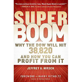 The Super Boom - Why the Dow Jones Will Hit 38 -820 and How You Can Pr