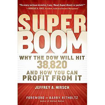 Die Super Boom - warum der Dow Jones 38-820 getroffen werden und wie können Sie Pr