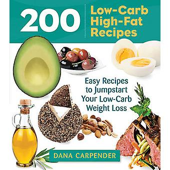 200 Low-Carb - High-Fat Recipes - Easy Recipes to Jumpstart Your Low-C