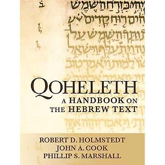 Qoheleth - A Handbook on the Hebrew Text by Robert D. Holmstedt - 9781