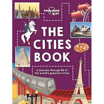 The Cities Book by Lonely Planet Kids - Heather Carswell - Bridget Gl