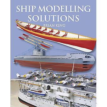 Ship Modelling Solutions by Brian King - 9781854862471 Book
