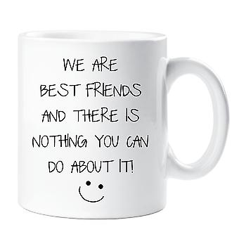 We Are Best Friends And There Is Nothing You Can Do About It Mug