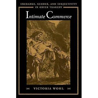 Intime Commerce - Exchange - Geschlecht- und Subjektivität im griechischen Trag
