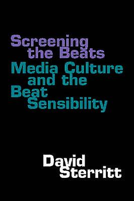 Screening the Beats - Media Culture and the Beat Sensibility (3rd) by