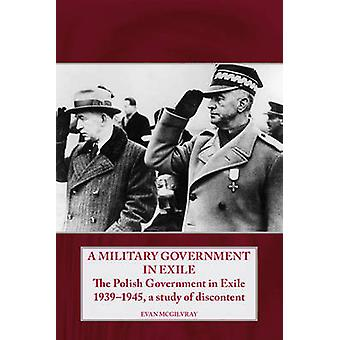 A Military Government in Exile - The Polish Government in Exile 1939-1